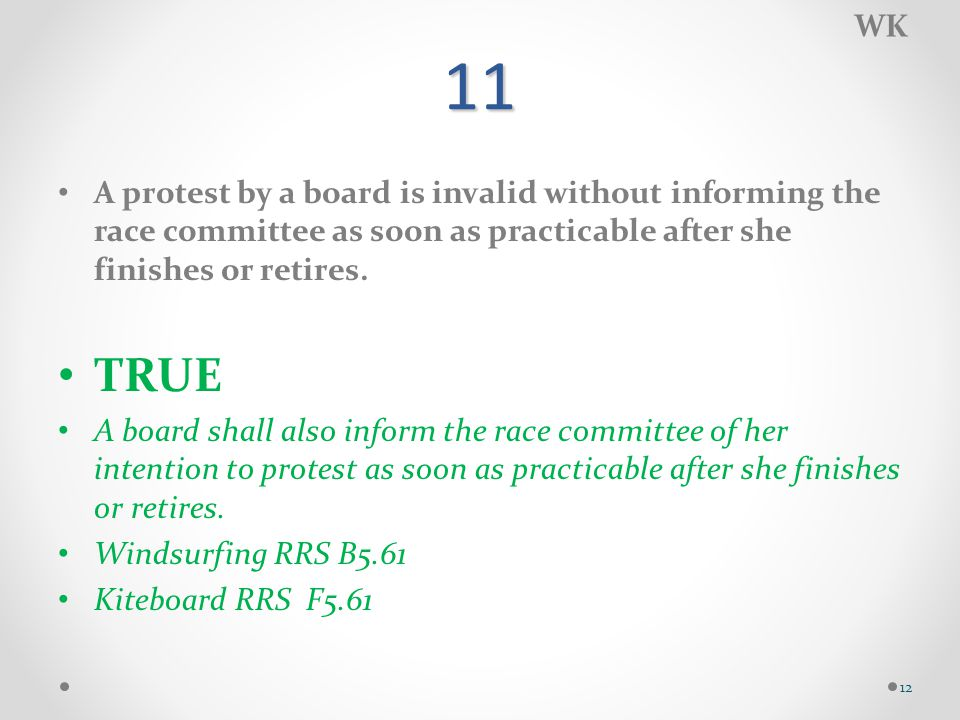 11 A protest by a board is invalid without informing the race committee as soon as practicable after she finishes or retires.