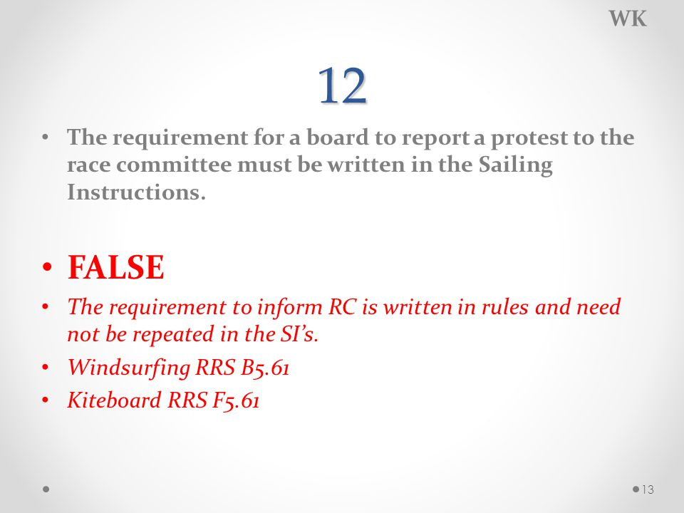 12 The requirement for a board to report a protest to the race committee must be written in the Sailing Instructions.