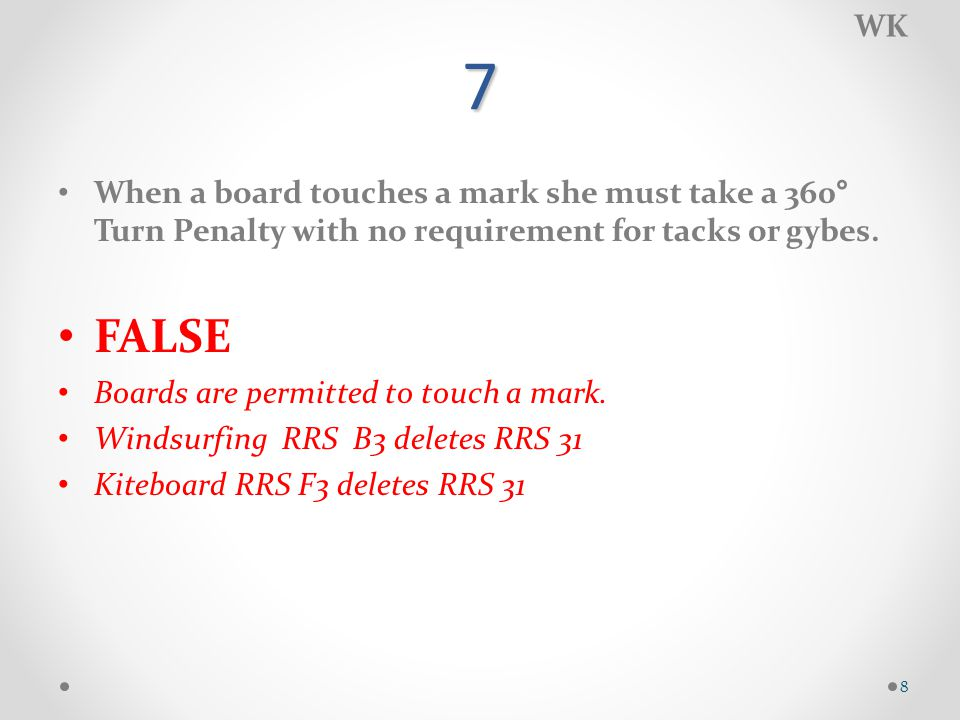7 When a board touches a mark she must take a 360° Turn Penalty with no requirement for tacks or gybes.