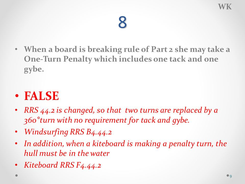 8 When a board is breaking rule of Part 2 she may take a One-Turn Penalty which includes one tack and one gybe.