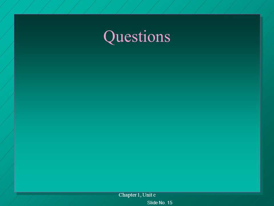 Slide No. 15 Chapter 1, Unit c Questions