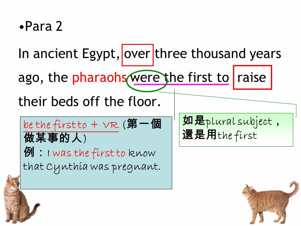 Para 2 In ancient Egypt, over three thousand years ago, the pharaohs were the first to raise their beds off the floor.