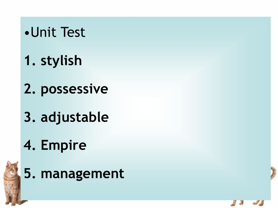 Unit Test 1. stylish 2. possessive 3. adjustable 4. Empire 5. management