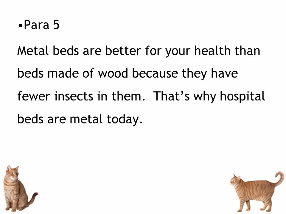 Para 5 Metal beds are better for your health than beds made of wood because they have fewer insects in them.