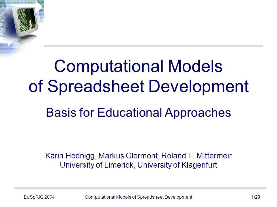 EuSpRIG 2004Computational Models of Spreadsheet Development2/23 Motivation To raise spreadsheet quality, spreadsheet education has to start from the right paradigms.