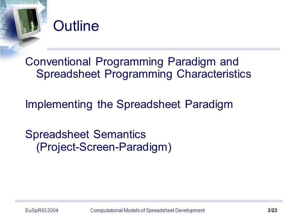 EuSpRIG 2004Computational Models of Spreadsheet Development4/23 Conventional Programming Paradigm and Spreadsheet Programming Characteristics