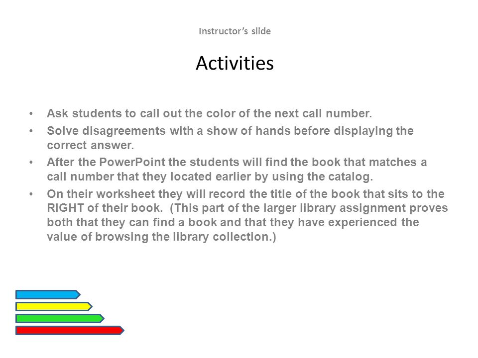 Instructor's slide Activities Ask students to call out the color of the next call number.