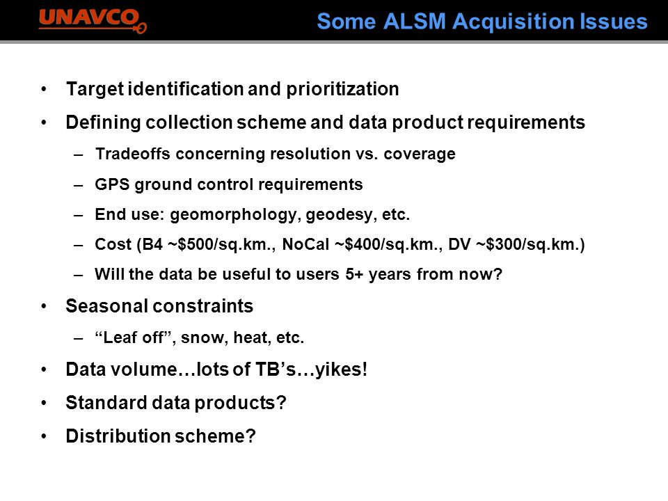 Some ALSM Acquisition Issues Target identification and prioritization Defining collection scheme and data product requirements –Tradeoffs concerning resolution vs.