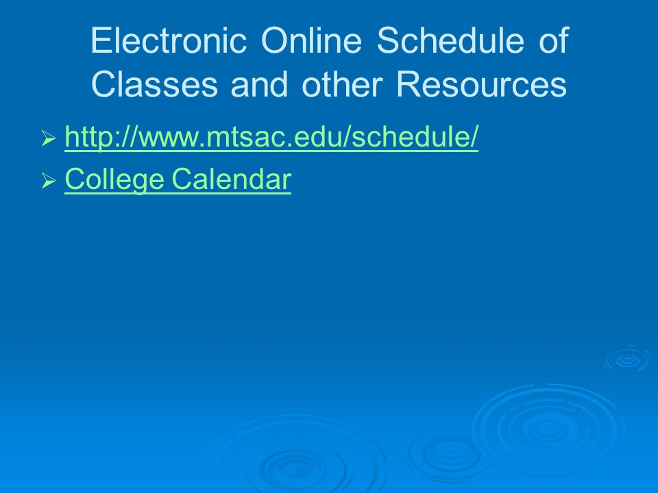 Electronic Online Schedule of Classes and other Resources   http://www.mtsac.edu/schedule/ http://www.mtsac.edu/schedule/   College Calendar Colle