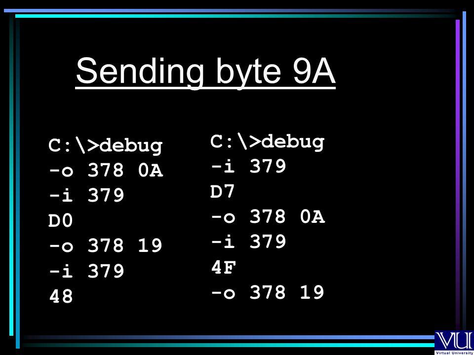 C:\>debug -o 378 0A -i 379 D0 -o 378 19 -i 379 48 Sending byte 9A C:\>debug -i 379 D7 -o 378 0A -i 379 4F -o 378 19