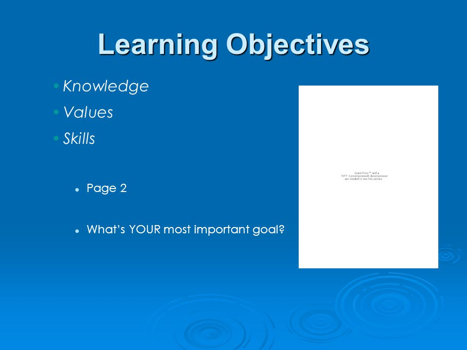 Learning Objectives Knowledge Values Skills Page 2 What's YOUR most important goal