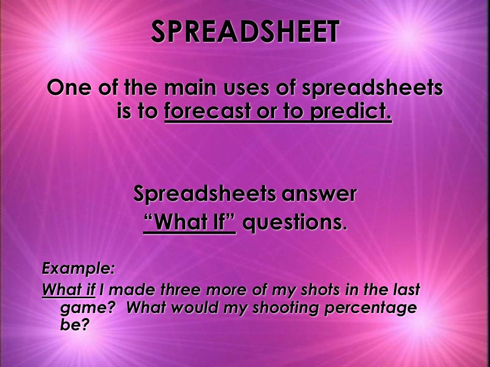 SPREADSHEET One of the main uses of spreadsheets is to forecast or to predict.