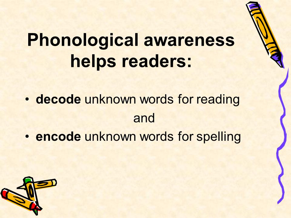 Phonological awareness helps readers: decode unknown words for reading and encode unknown words for spelling