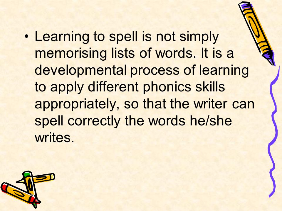Learning to spell is not simply memorising lists of words.