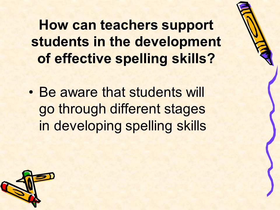 How can teachers support students in the development of effective spelling skills.