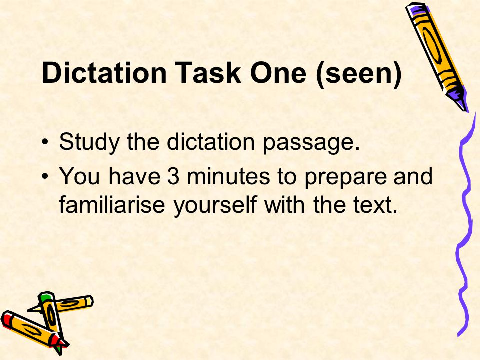 Dictation Task One (seen) Study the dictation passage.