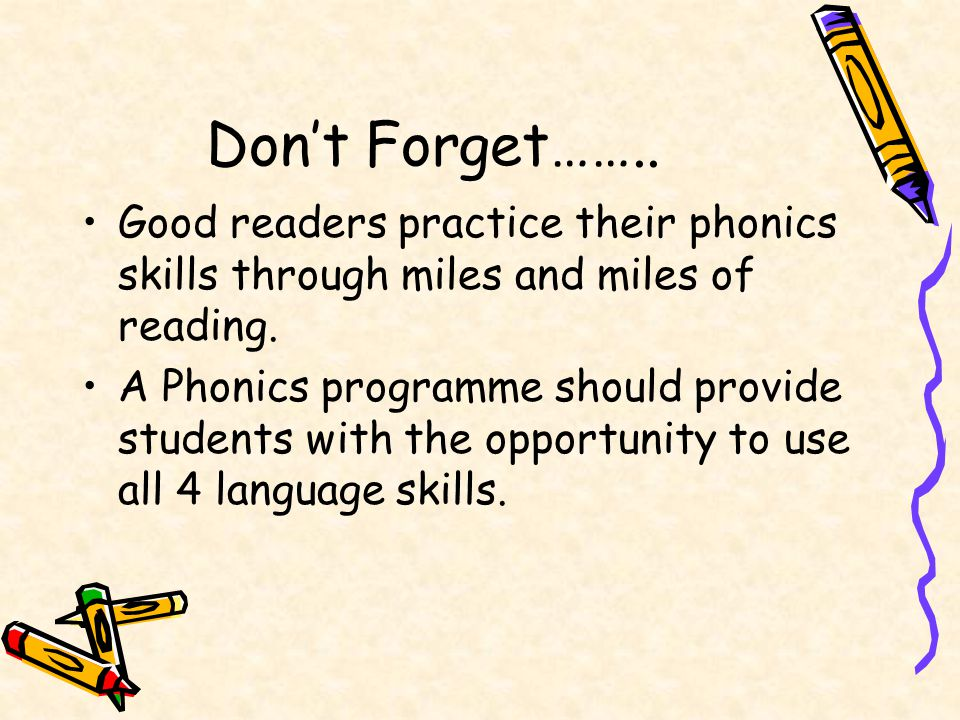 Don't Forget…….. Good readers practice their phonics skills through miles and miles of reading.