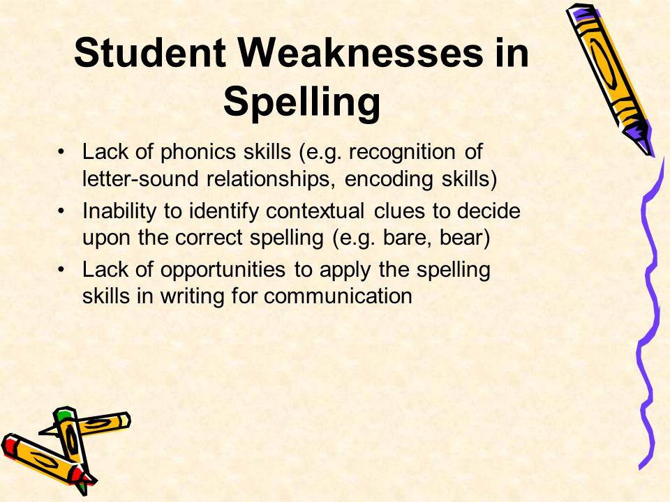 Student Weaknesses in Spelling Lack of phonics skills (e.g.