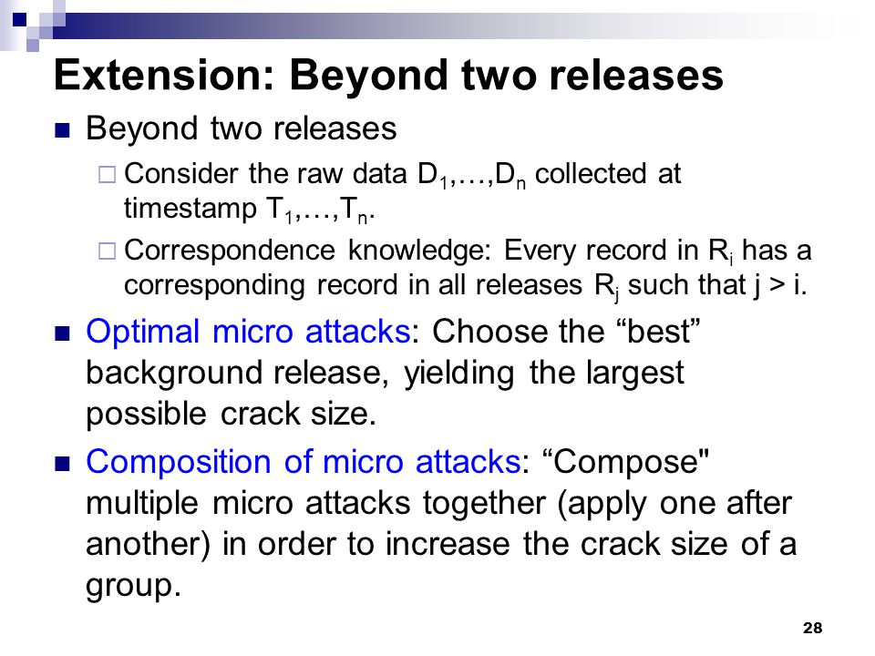 28 Extension: Beyond two releases Beyond two releases  Consider the raw data D 1,…,D n collected at timestamp T 1,…,T n.  Correspondence knowledge: