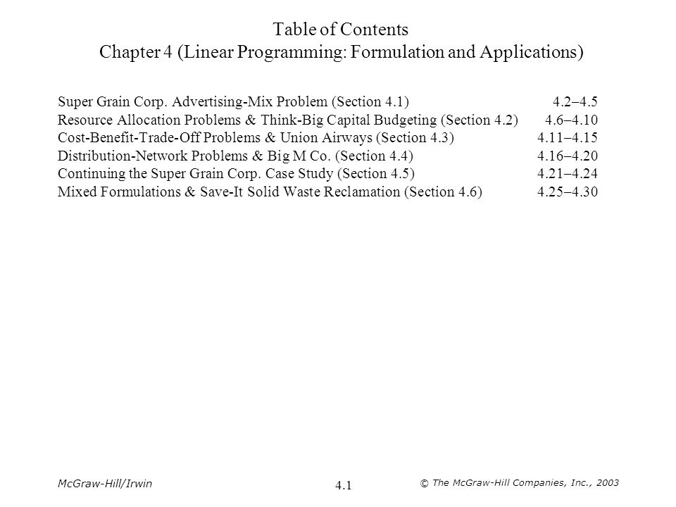 McGraw-Hill/Irwin © The McGraw-Hill Companies, Inc., 2003 4.1 Table of Contents Chapter 4 (Linear Programming: Formulation and Applications) Super Gra