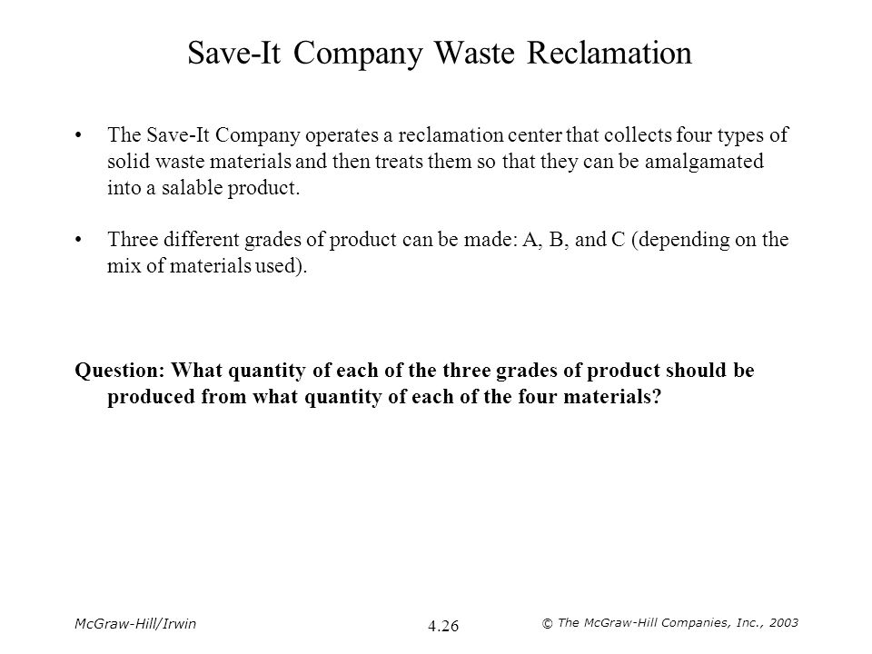 McGraw-Hill/Irwin © The McGraw-Hill Companies, Inc., 2003 4.26 Save-It Company Waste Reclamation The Save-It Company operates a reclamation center tha