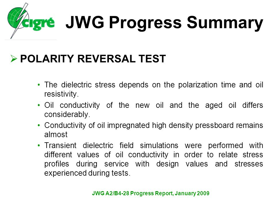JWG A2/B4-28 Progress Report, January 2009  POLARITY REVERSAL TEST The dielectric stress depends on the polarization time and oil resistivity.