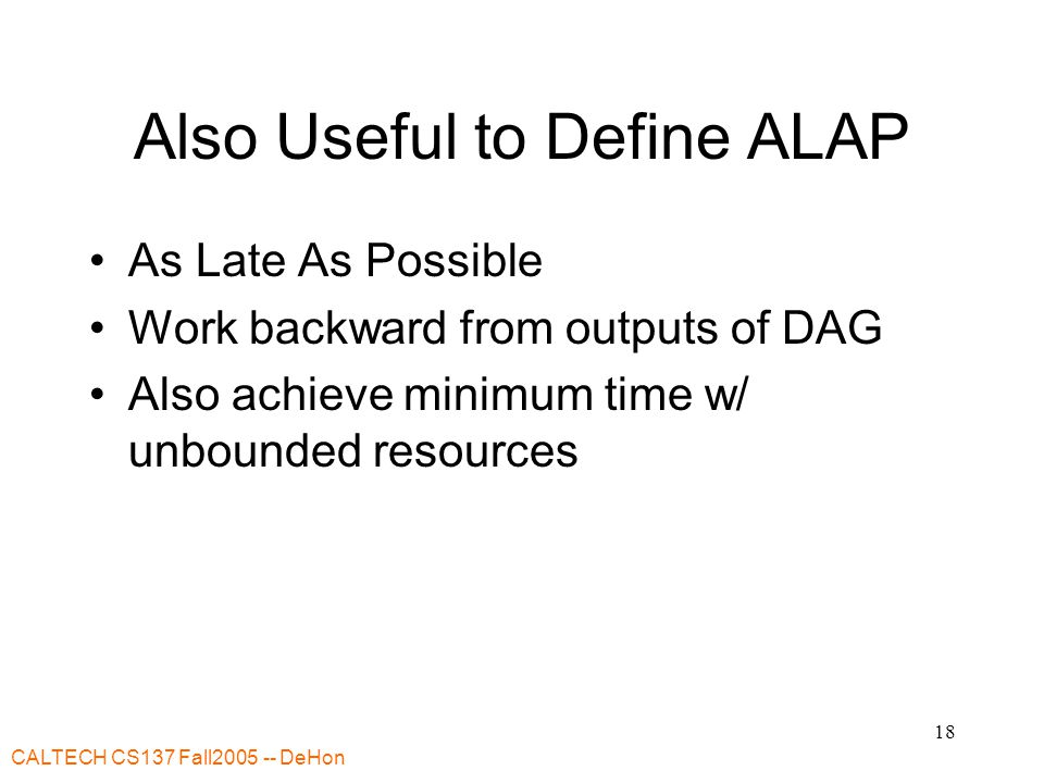 CALTECH CS137 Fall2005 -- DeHon 19 ALAP Example 1 5 4 3 2 4 4 4