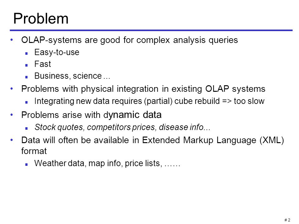 # 2 Problem OLAP-systems are good for complex analysis queries Easy-to-use Fast Business, science...