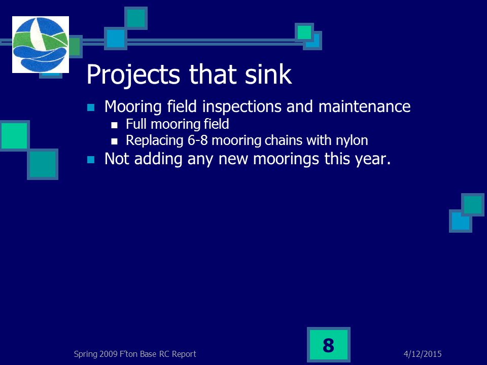 4/12/2015Spring 2009 F'ton Base RC Report 8 Projects that sink Mooring field inspections and maintenance Full mooring field Replacing 6-8 mooring chains with nylon Not adding any new moorings this year.