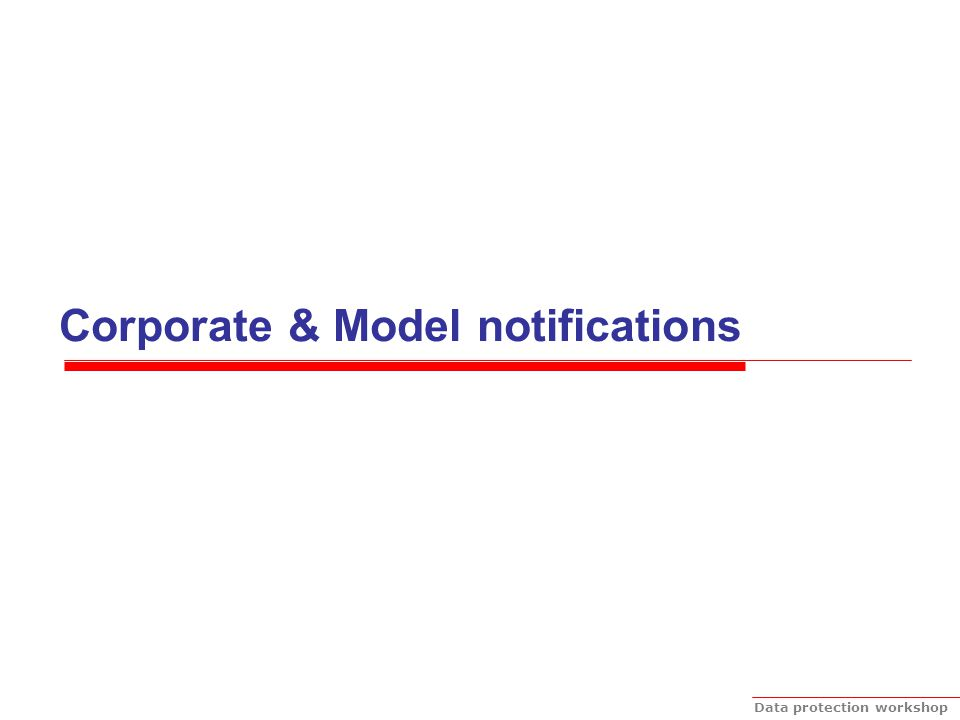 Data protection workshop Corporate & Model notifications