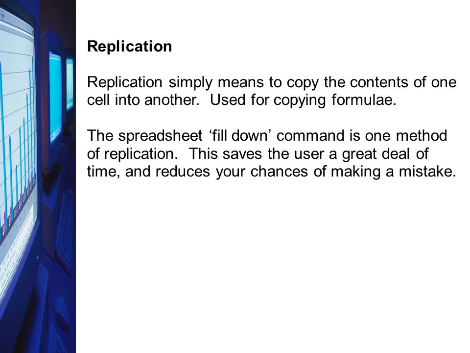 Replication Replication simply means to copy the contents of one cell into another.