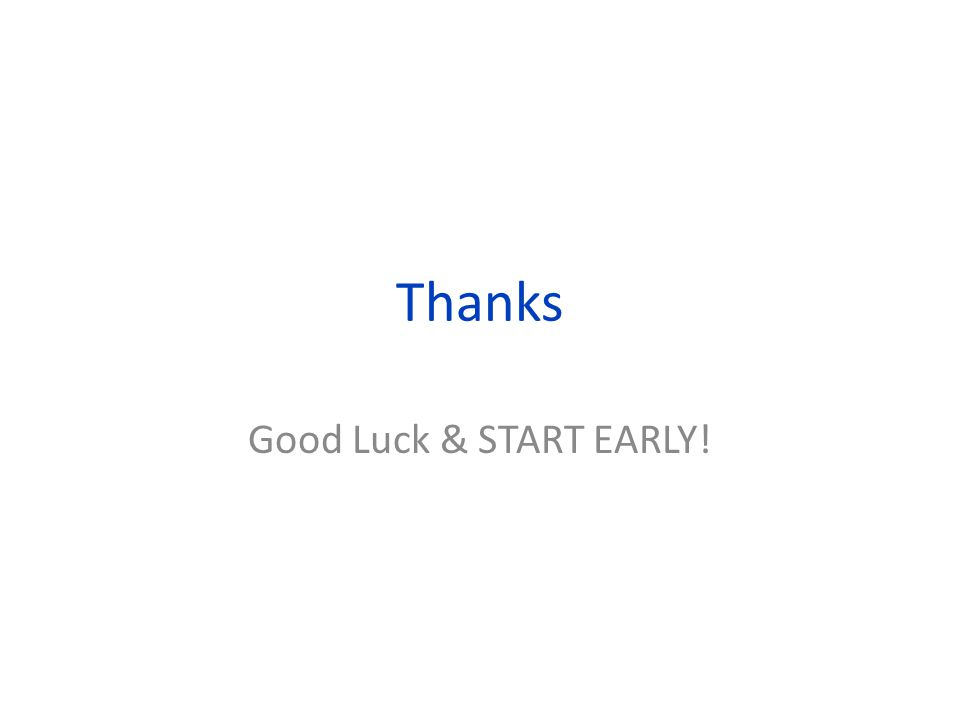 Thanks Good Luck & START EARLY!