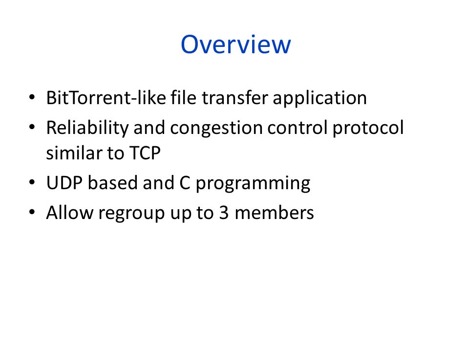 Project Specification Intro to BitTorrent file transfer protocol Congestion control mechanism to ensure fair and efficient network utilization.