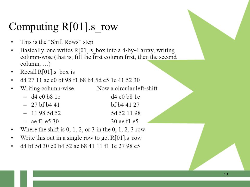 "15 Computing R[01].s_row This is the ""Shift Rows"" step Basically, one writes R[01].s_box into a 4-by-4 array, writing column-wise (that is, fill the f"