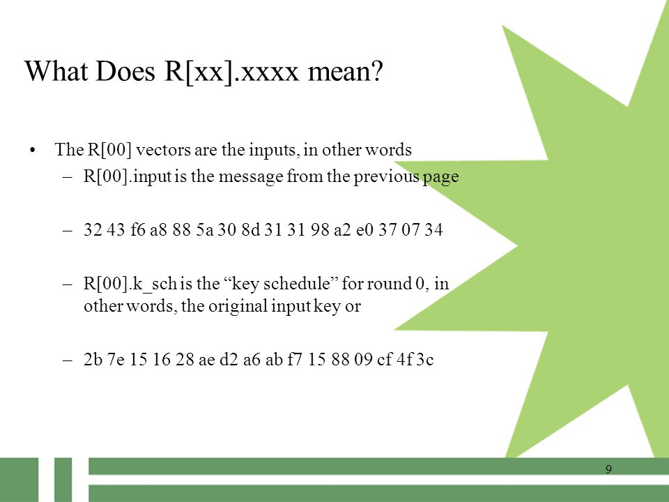 9 What Does R[xx].xxxx mean? The R[00] vectors are the inputs, in other words –R[00].input is the message from the previous page –32 43 f6 a8 88 5a 30