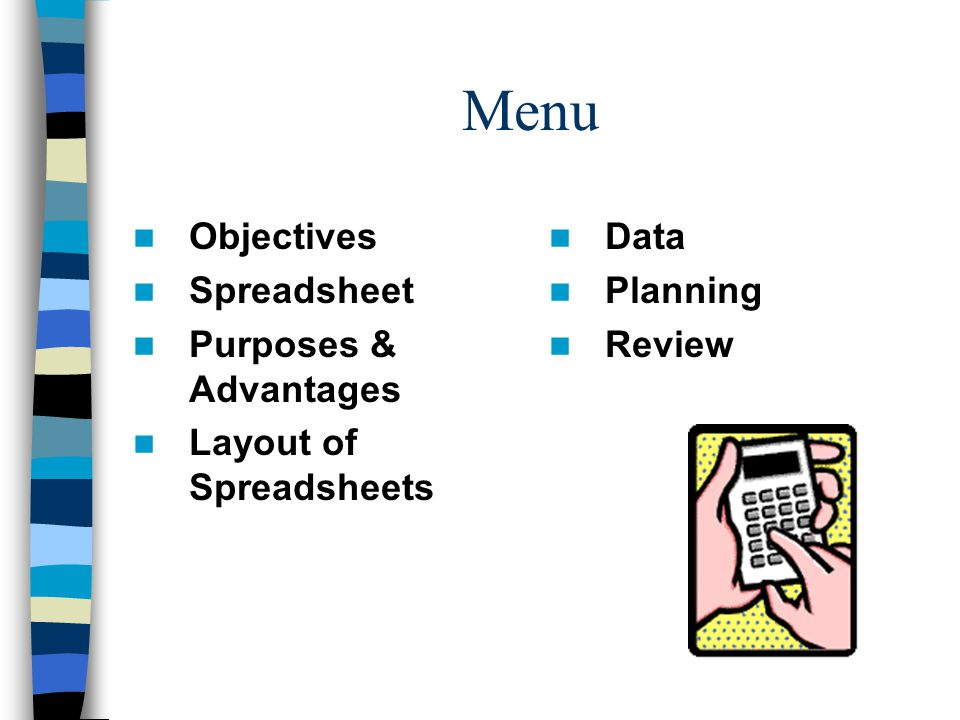 Menu Objectives Spreadsheet Purposes & Advantages Layout of Spreadsheets Data Planning Review
