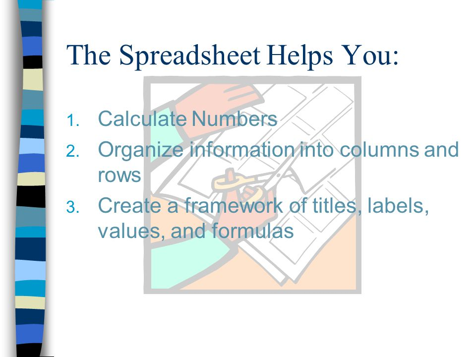 The Spreadsheet Helps You: 1.Calculate Numbers 2.