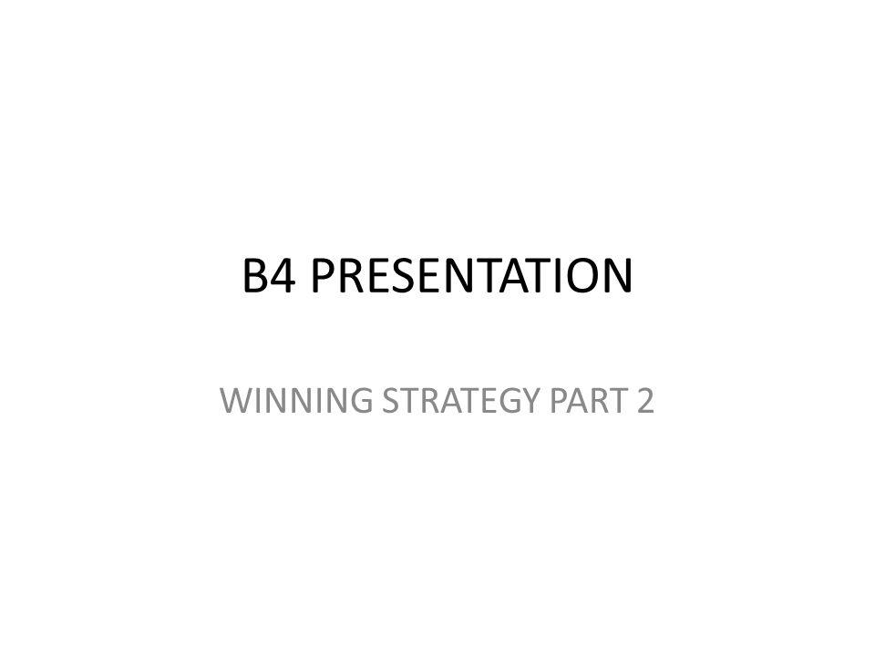 B4 PRESENTATION WINNING STRATEGY PART 2