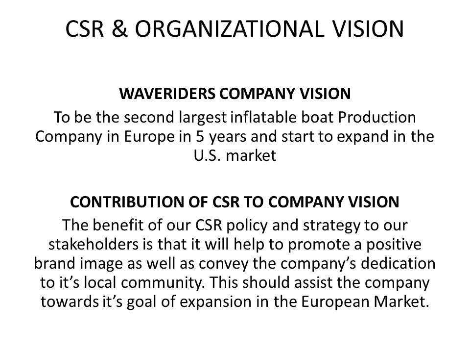 CSR & ORGANIZATIONAL VISION WAVERIDERS COMPANY VISION To be the second largest inflatable boat Production Company in Europe in 5 years and start to ex