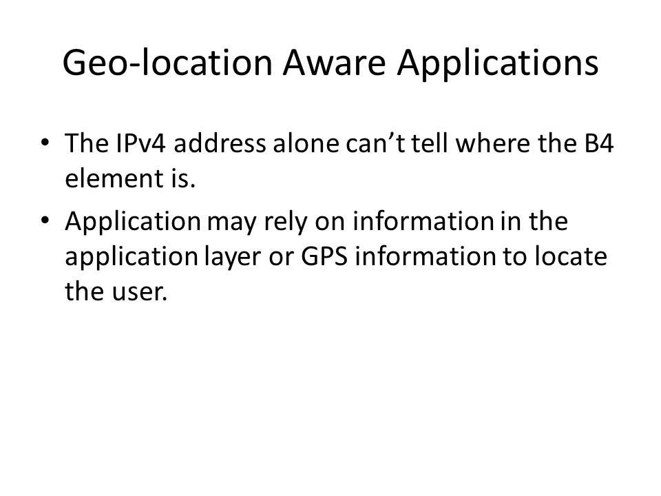 Geo-location Aware Applications The IPv4 address alone can't tell where the B4 element is.