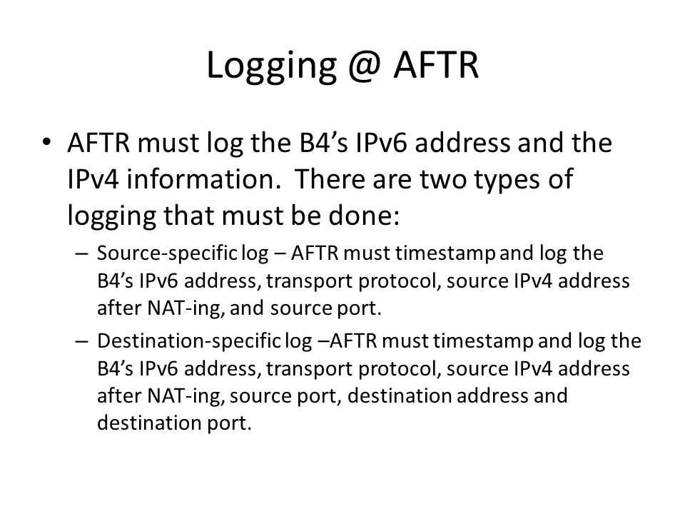 AFTR AFTR must log the B4's IPv6 address and the IPv4 information.