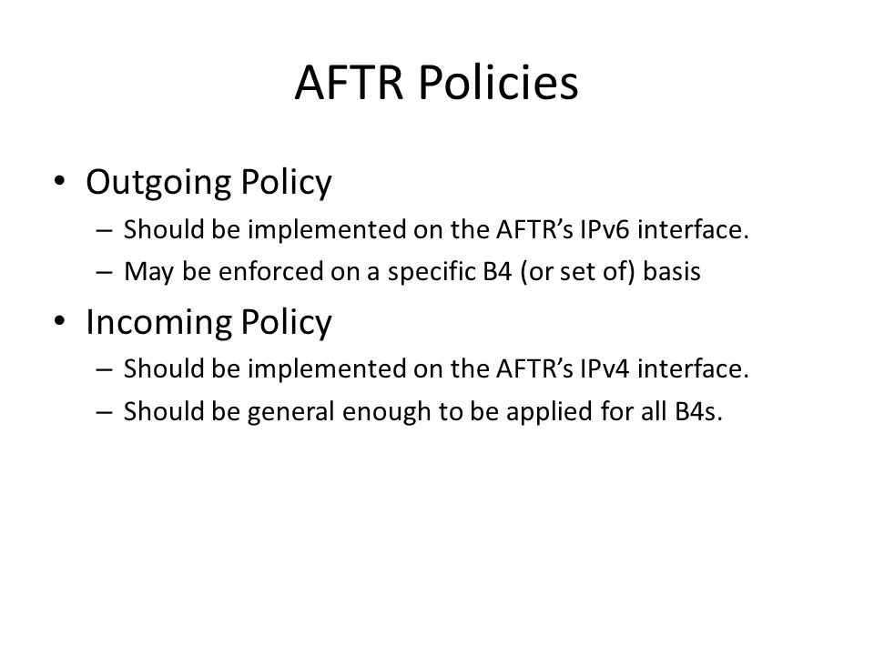 AFTR Policies Outgoing Policy – Should be implemented on the AFTR's IPv6 interface.