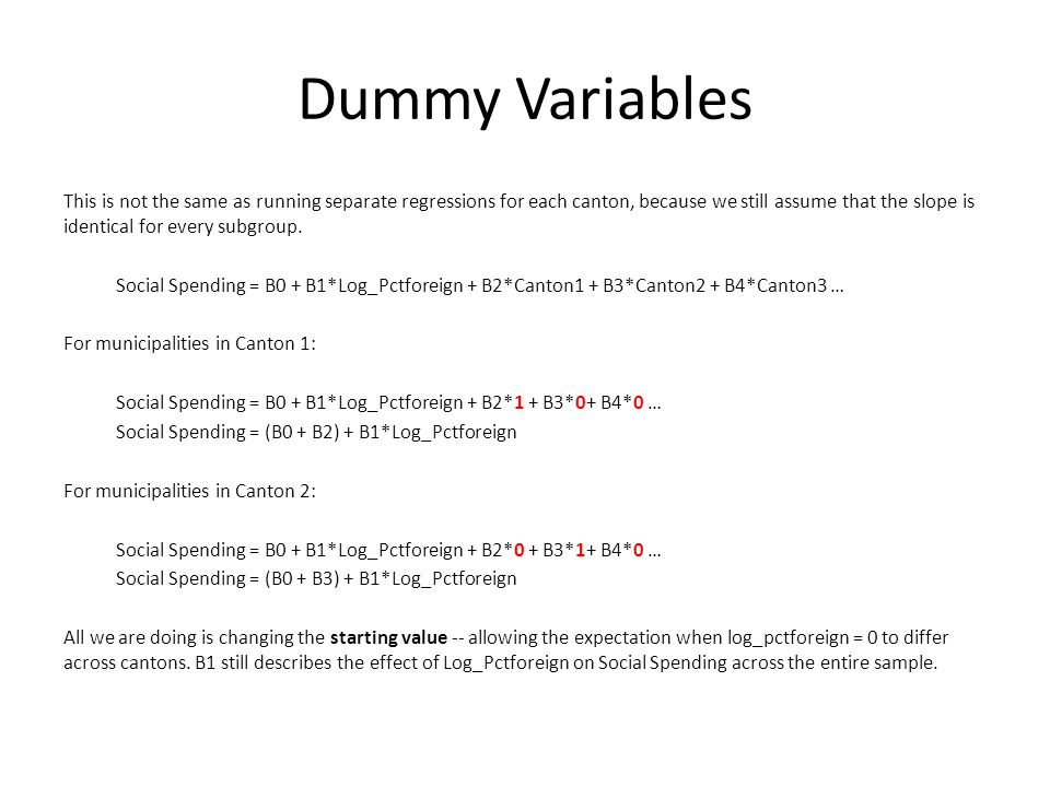 Dummy Variables This is not the same as running separate regressions for each canton, because we still assume that the slope is identical for every subgroup.