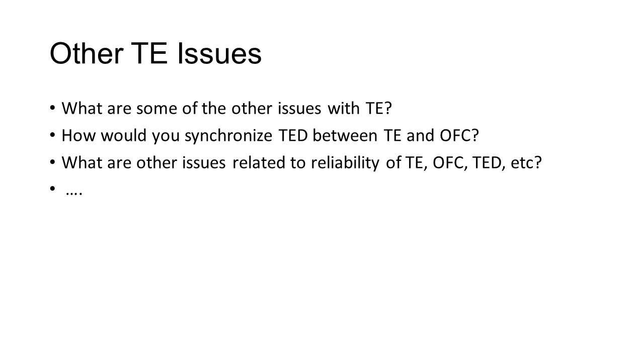 Other TE Issues What are some of the other issues with TE? How would you synchronize TED between TE and OFC? What are other issues related to reliabil