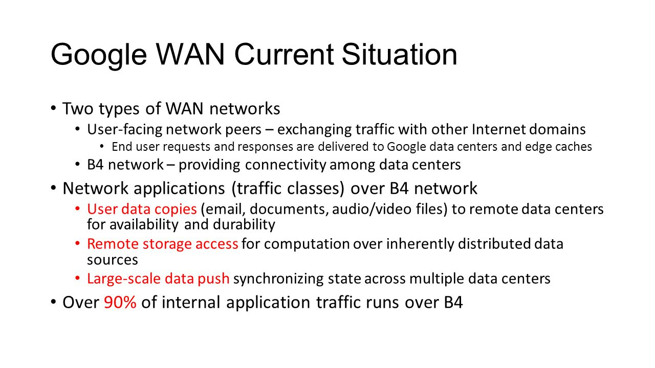 Google WAN Current Situation Two types of WAN networks User-facing network peers – exchanging traffic with other Internet domains End user requests an