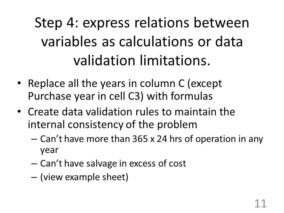 Step 4: express relations between variables as calculations or data validation limitations.