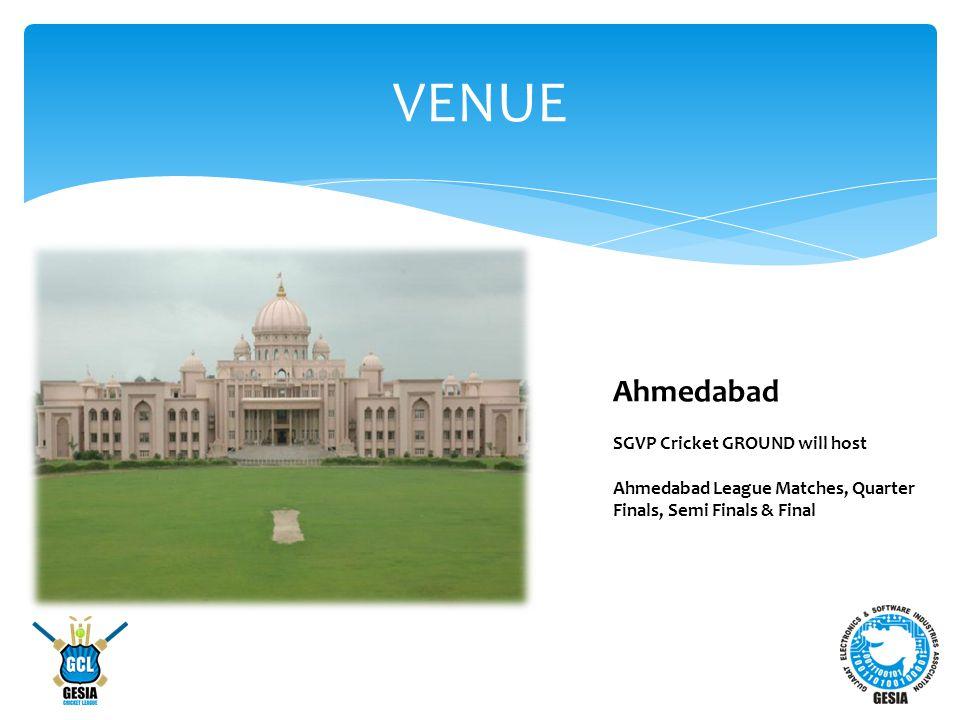 VENUE Ahmedabad SGVP Cricket GROUND will host Ahmedabad League Matches, Quarter Finals, Semi Finals & Final