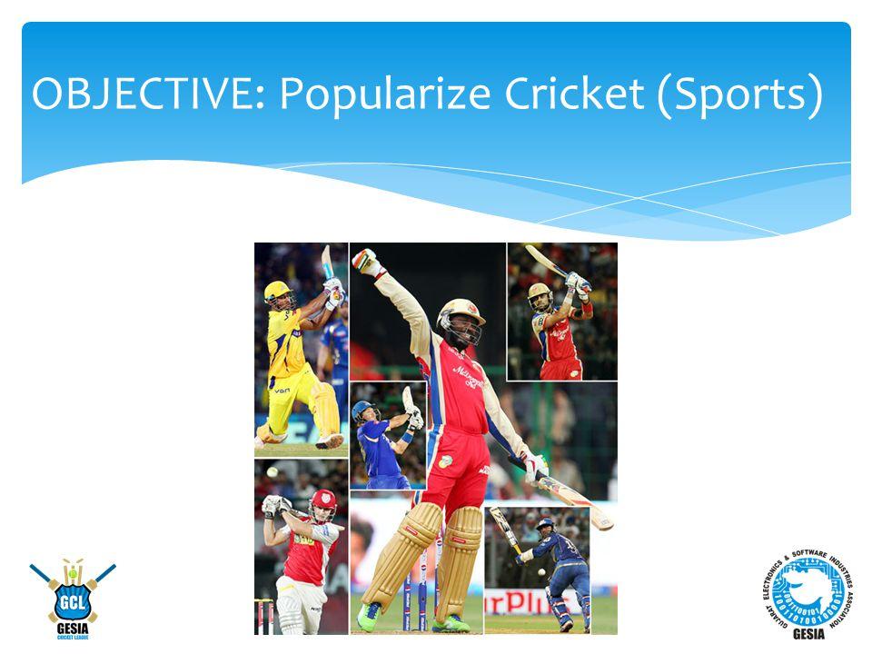 OBJECTIVE: Popularize Cricket (Sports)