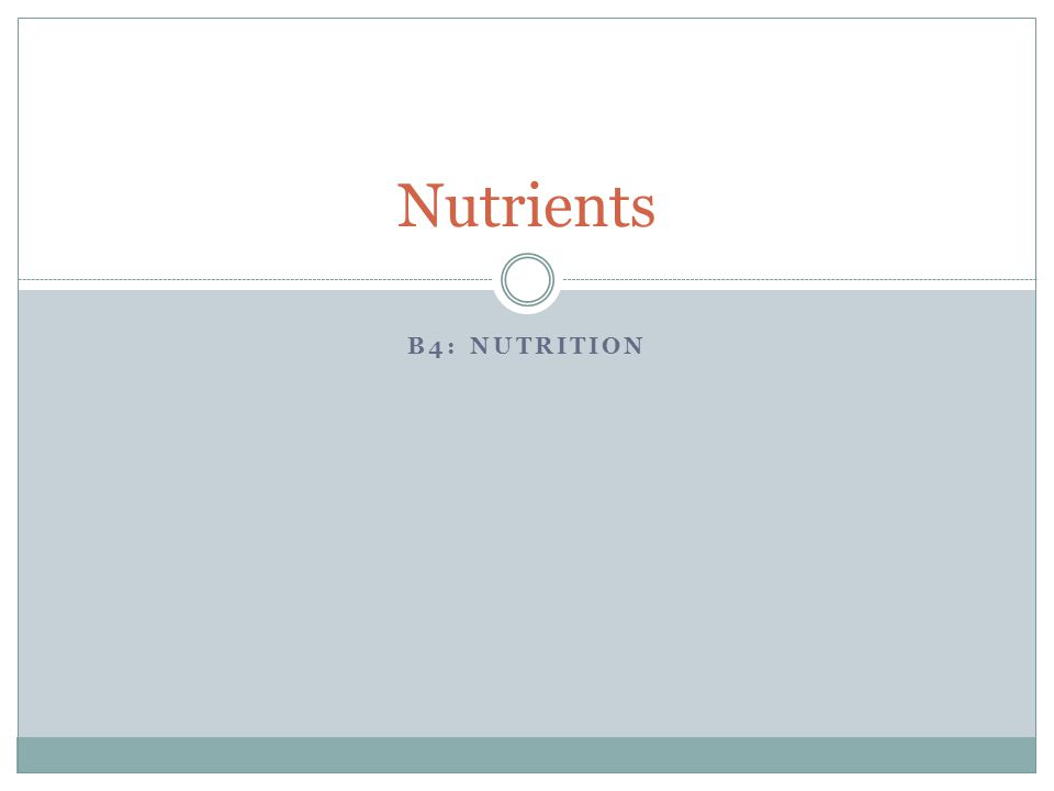 B4: NUTRITION Nutrients