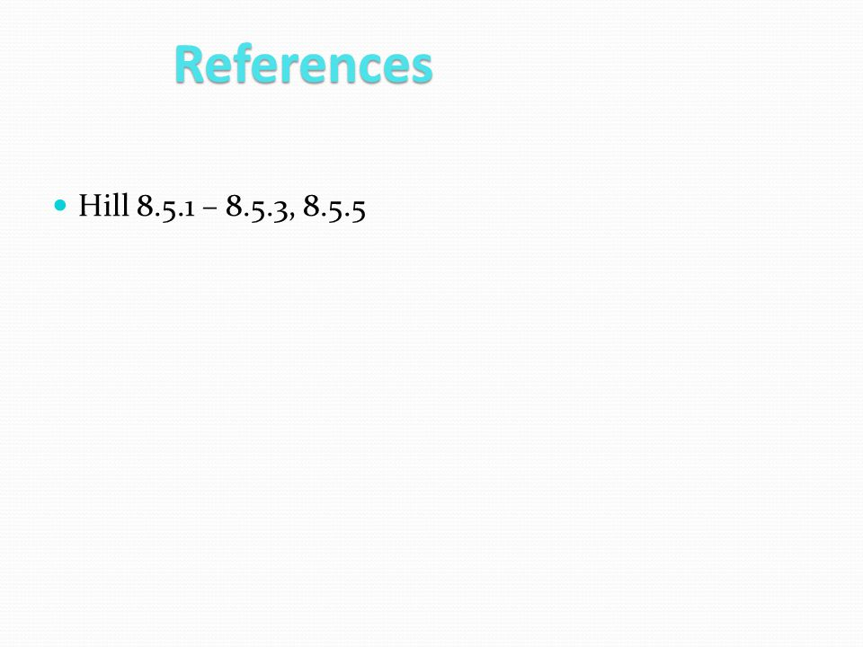 References Hill 8.5.1 – 8.5.3, 8.5.5